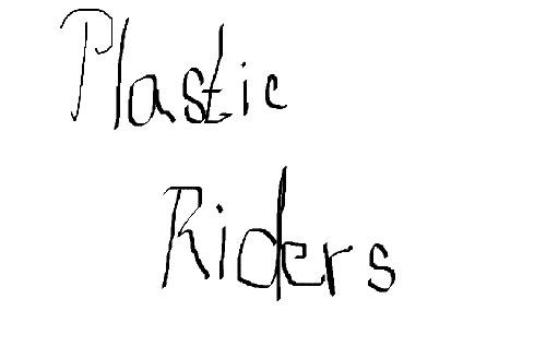 Plastic Riders
